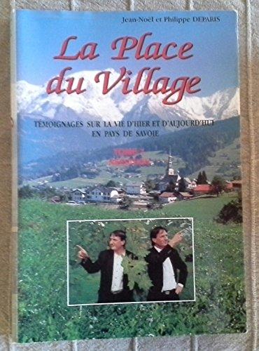 La Place du Village : Tome 1, Témoignages sur la vie d'hier et d'aujourd'hui en Pays de Savoie