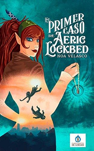 El primer caso de Aeric Lockbed: Un relato de Los Clarividentes de Lorian por Noa Velasco