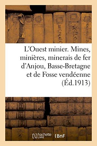L'Ouest minier. Mines, minières, minerais de fer d'Anjou, de Basse-Bretagne et de Fosse vendéenne