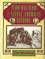 Who Was Who in Native American History: Indians and Non-Indians from Early Contacts Through 1900 by Carl Waldman (1990-06-30)