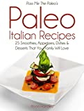 Pass Me The Paleo's Paleo Italian Recipes: 25 Smoothies, Appetizers, Dishes and Desserts That Your Family Will Love! (Diet, Cookbook. Beginners, Athlete, ... free, low carb, low carbohydrate Book 6)