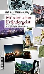 Mörderischer Erfindergeist: Kriminelles aus der Metropolregion Rhein-Neckar