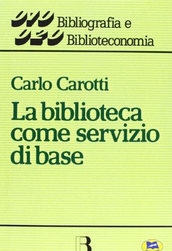 La biblioteca come servizio di base. Obiettivi, tecniche, criteri di gestione por Carlo Carotti