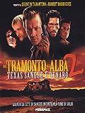 Locandina Dal Tramonto All'Alba 2 - Texas Sangue E Denaro