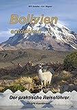 Bolivien entdecken: Der praktische Reiseführer mit GPS Koordinaten