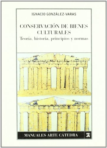 Conservación de bienes culturales: Teoría, historia, principios y normas (Manuales Arte Cátedra)