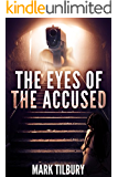 The Eyes of the Accused: A dark disturbing mystery thriller (The Ben Whittle Investigation Series Book 2)