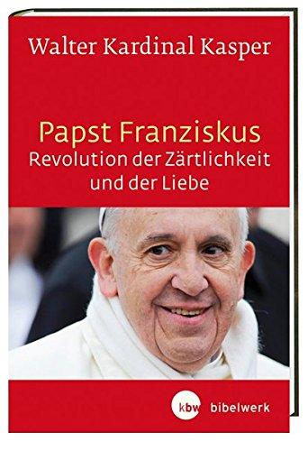 Image of Papst Franziskus - Revolution der Zärtlichkeit und der Liebe: Theologische Wurzeln und pastorale Perspektiven