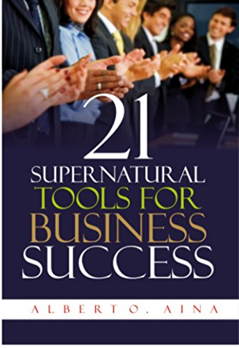 21 Supernatural  Tools For Business Success: Successful Business Plan Secrets And Strategies (English Edition)