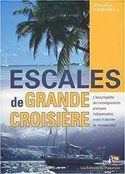 Escales de grande croisière : L'encyclopédie des renseignements pratiques indispensables avant d'aborder un nouveau pays