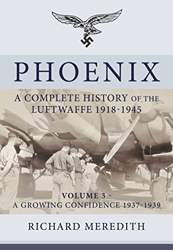 Phoenix - a Complete History of the Luftwaffe 1918-1945: 3 (Complete History/Luftwaffe) por Richard Meredith