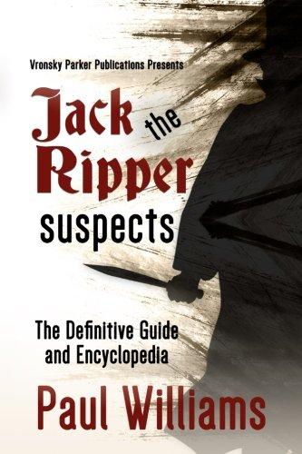 Jack the Ripper Suspects: The Definitive Guide and Encyclopedia
