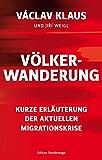 Völkerwanderung: Kurze Erläuterung der aktuellen Migrationskrise (Edition Sonderwege bei Manuscriptum)