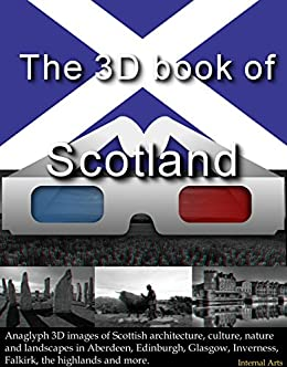 The 3D Book of Scotland. Anaglyph 3D images of Scottish architecture, culture, nature, landscapes in  Aberdeen, Edinburgh, Glasgow, Inverness, Falkirk, ... and more. (3D Books 92) (English Edition) par [3D Kindle Books]