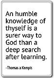 An humble knowledge of thyself is a surer w... - Thomas a Kempis - quotes fridge magnet, White - Kühlschrankmagnet