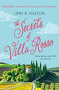 The Secrets of Villa Rosso: Escape to Italy for a summer romance to remember by [Halton, Linn B.]
