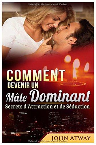 Comment devenir un Mle Dominant : Secrets d'Attraction et de Sduction