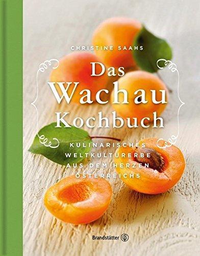 Das Wachau Kochbuch: Rezepte aus dem Herzen ??sterreichs by Christine Saahs (2015-02-09)