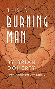 This Is Burning Man: The Rise of a New American Underground (10th Anniversary Edition) (English Edition) par [Doherty, Brian]