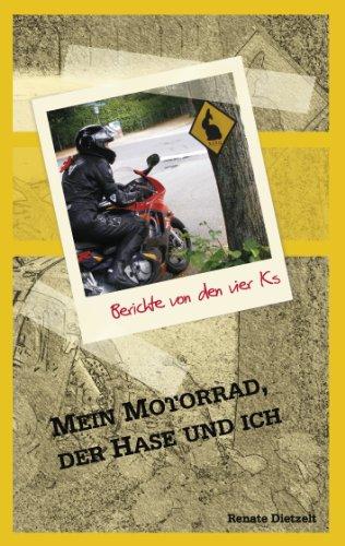 Mein Motorrad, der Hase und ich: Berichte von den 4 Ks