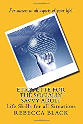 Etiquette for the Socially Savvy Adult: Life Skills for all Situations