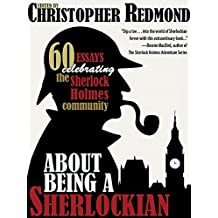 About Being a Sherlockian: 60 Essays Celebrating the Sherlock Holmes Community