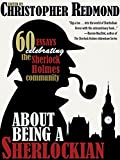 About Being a Sherlockian: 60 Essays Celebrating the Sherlock Holmes Community