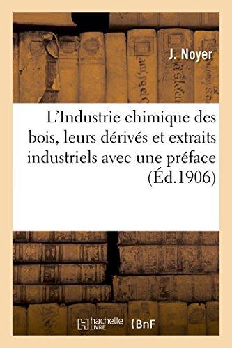 L'Industrie chimique des bois, leurs dérivés et extraits industriels, avec une préface par Noyer