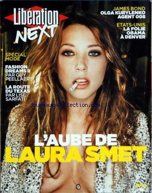 LIBERATION NEXT [No 12] du 01/08/2008 - LAURA SMET SPECIAL MODE - FASHION DREAMS PAR GUY PEELLAERT - LA ROUTE DU TEXAS PAR LISE SARFATI JAMES BOND - OLGA KURYLENKO AGENT 008 ETATS-UNIS - LA FOLIE OBAMA A DENVER