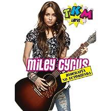 Miley Cyrus: Biografía no Autorizada en Español - TKM (Spanish Edition)