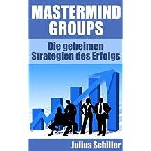 Mastermind Groups - Die geheimen Strategien des Erfolgs (Mastermind zum Erfolg 1)