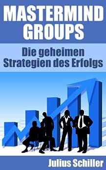 Mastermind Groups - Die geheimen Strategien des Erfolgs (Mastermind zum Erfolg 1) von [Schiller, Julius]