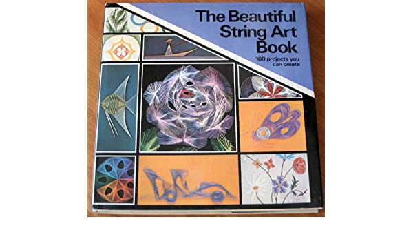Buy The Beautiful String Art Book 100 Projects You Can