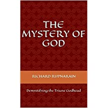The Mystery of God: Demystifying the Triune Godhead (English Edition)