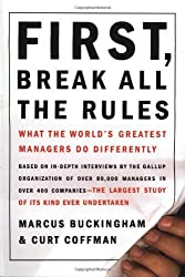 First, Break All the Rules: What the World's Greatest Managers Do Differently 1st edition by Buckingham, Marcus, Coffman, Curt (1999) Hardcover