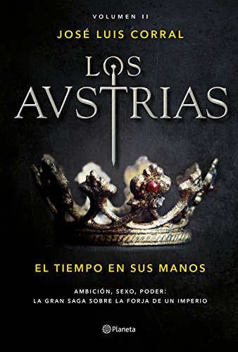 Los Austrias. El tiempo en sus manos: Los Austrias II (Autores Españoles e Iberoamericanos)