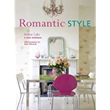 Romantic Style -How to give your home a serene and gently feminine feel by Selina Lake (2014-02-13)