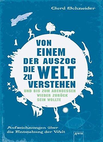 Von einem, der auszog, die Welt zu verstehen und bis zum Abendessen wieder zurück sein wollte: Aufzeichnungen über die Entstehung der Welt (Sachbuch für Kinder) - über Kinder Buch Evolution