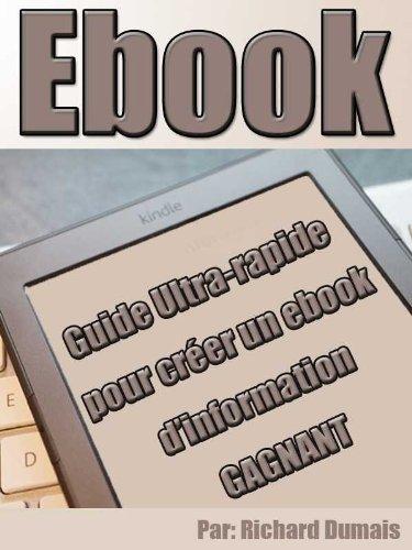 Guide ultra rapide pour créer un ebook d'information gagnant par Richard Dumais