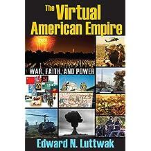 The Virtual American Empire: On War, Faith and Power
