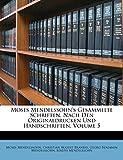 Moses Mendelssohn's Gesammelte Schriften, Nach Den Originaldrucken Und Handschriften, Fuenfter Band