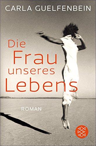 Die Frau unseres Lebens: Roman