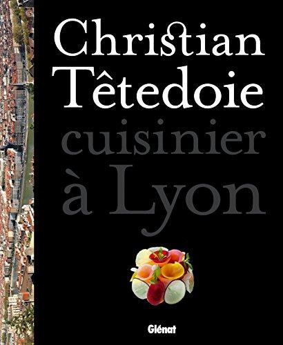 Christian Têtedoie - cuisinier à Lyon: 60 recettes