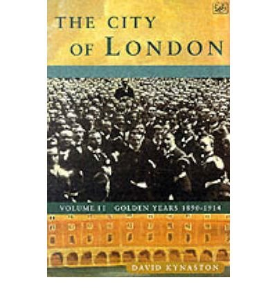 [The City of London: Golden Years, 1890-1914 v.2] [by: David Kynaston]