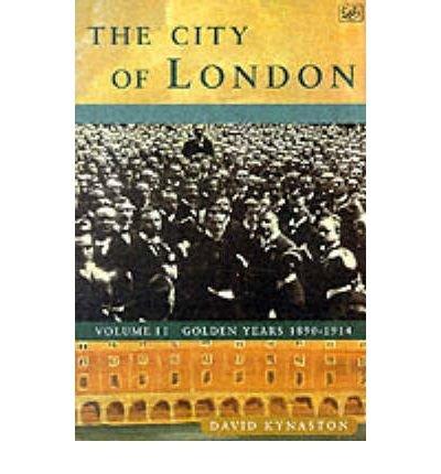 [(The City of London: Golden Years, 1890-1914 v.2: Golden Years 1890-1914 )] [Author: David Kynaston] [Jun-1996]