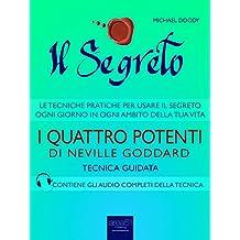Il Segreto. I Quattro Potenti di Neville Goddard: Tecnica guidata (Italian Edition)