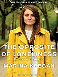The Opposite of Loneliness: Essays and Stories by Marina Keegan (2014-04-08)