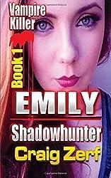 Emily Shadowhunter: Book 1 - VAMPIRE KILLER: Volume 1 by Craig Zerf (2016-05-20)