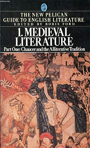 The New Pelican Guide to English Literature 1,Part One: Medieval       Literature, Chaucer And the Alliterative Tradition with an Anthology of Medieval Poems And Drama