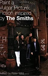 Paint a Vulgar Picture: Fiction Inspired by the Smiths